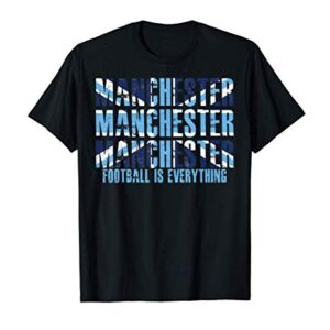 Football Is Everything – City Of Manchester – T-Shirt T-Shirt